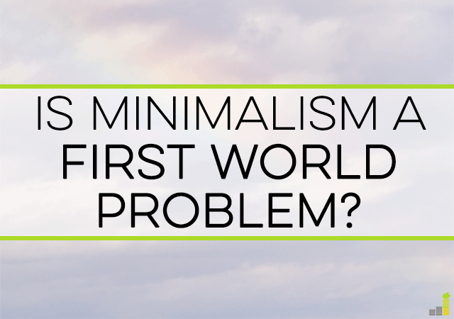 Minimalism is a trendy topic, though do you wonder if it's a first world problem. Here are some reasons why I think minimalism is here to stay.