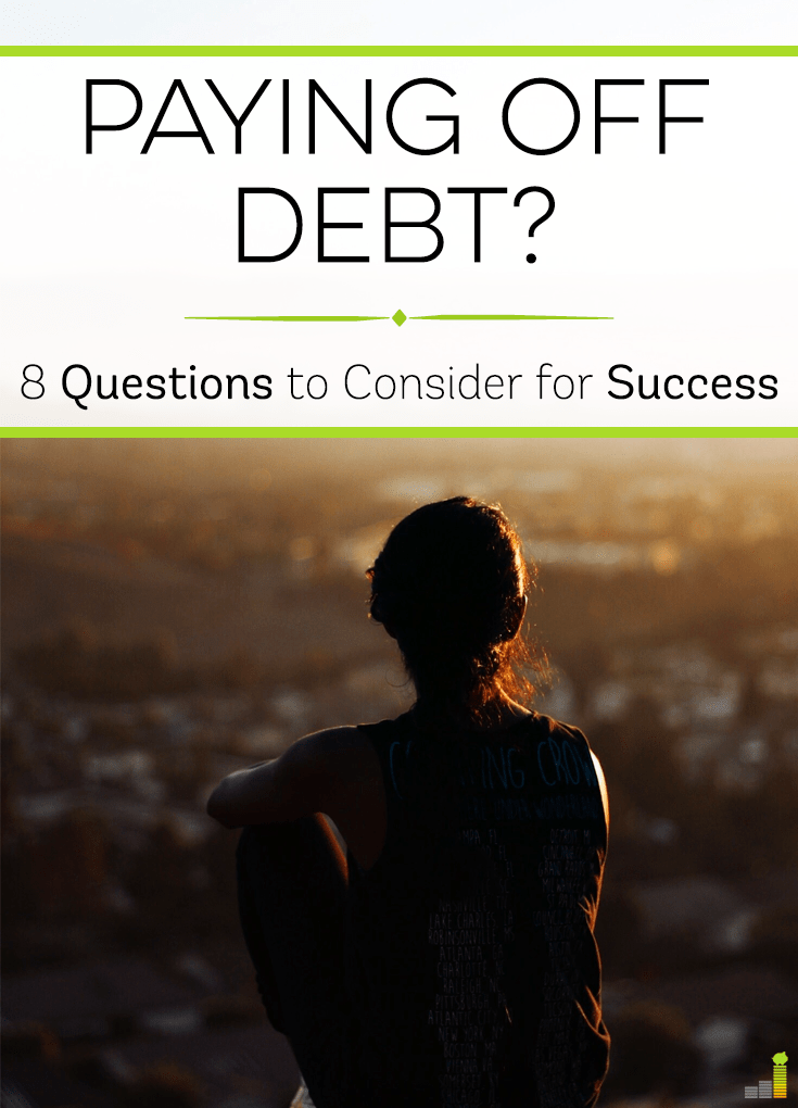 Is paying off debt your number one goal? Then ask yourself these 8 questions before beginning your journey to set yourself up for the most success.
