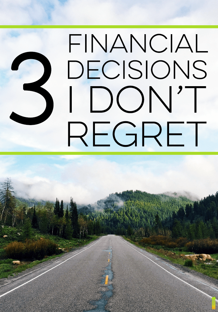 Financial decisions can end good or bad, but they all teach us a lesson. Here are 3 financial decisions I've made and have no regret about.