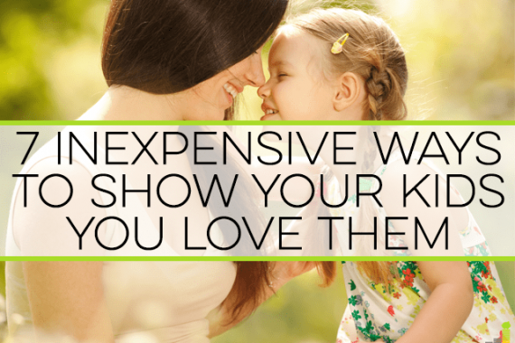 You can show your kids you love them in many ways that aren't expensive. Here are 7 easy ways to love your kids that are cheap on cost but not on love.