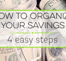 If you organize your savings it can help meet your goals more effectively. Here are easy steps to organize your savings so you can hit your goals.