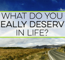 What do you deserve in life? We tell ourselves we deserve something when it hinders our goals. Here's a way to have what you want and still have freedom.