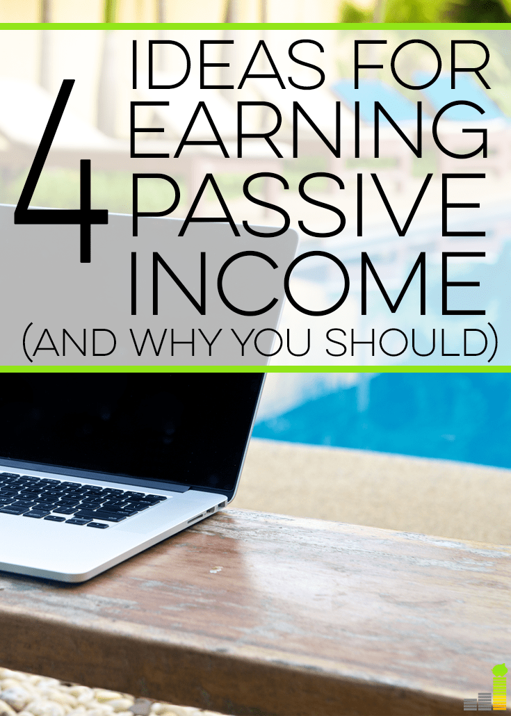 4 Ideas For Earning Passive Income (and Why You Should)