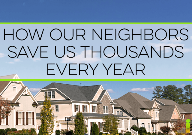 We can't pick our neighbors and you get the luck of the draw. Here are 4 reasons being a good neighbor can help both you and them save money.