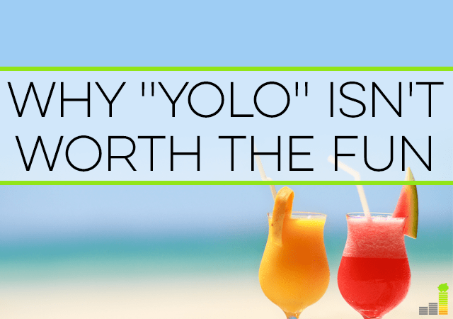 """YOLO"" is a popular term that means ""You Only Live Once,"" and many use it to justify spending, but it can spell disaster later. Here's why yolo isn't fun."