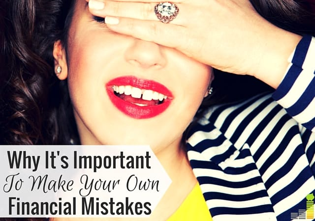 Financial mistakes can ruin you. They can also be valuable lessons. Here's why I think it's important to make your own money mistakes and how to grow after.