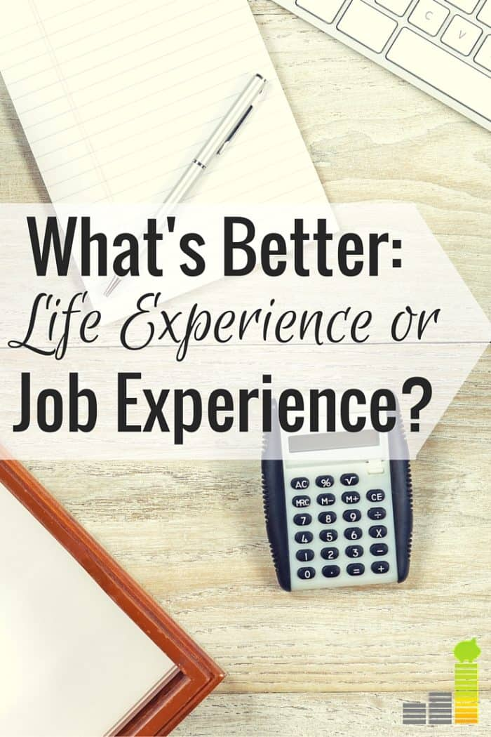 Is life experience or job experience more important? Here are some things to consider when looking for a job and why both are important.