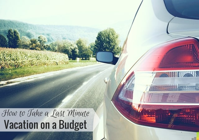 How To Take A Last Minute Vacation On A Budget