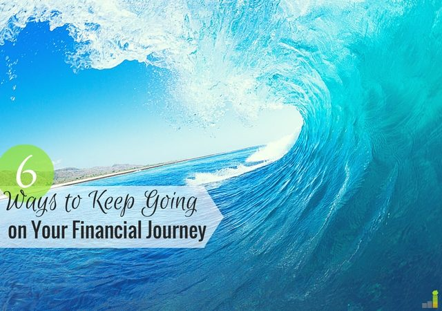 A financial journey may take years, leading you to want to give up. Here are 6 ways to keep yourself going regardless of how you may feel.