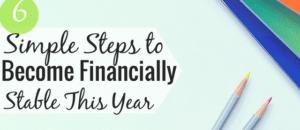 Want to get in better financial shape in the new year, but don't know what that includes? Here are 6 ways you can become financially stable in 2017.