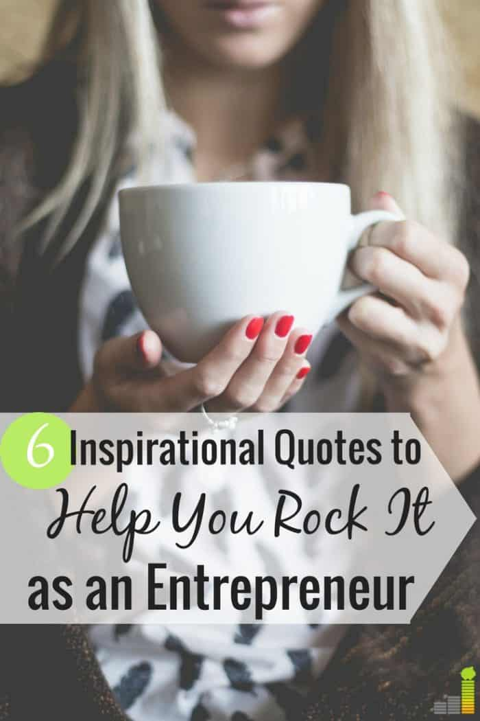 Inspiring quotes can help when you feel down. Here are 6 of my favorite inspirational quotes from successful entrepreneurs that keep me going.