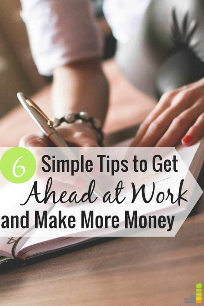 Want to get ahead at work, but don't know how? Here are 6 simple ways to advance your career and make more money as you grow.