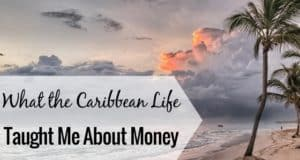 I lived the Caribbean Life for 3 years, and my time there really changed my money mindset. Living with little taught me what I needed to be successful.