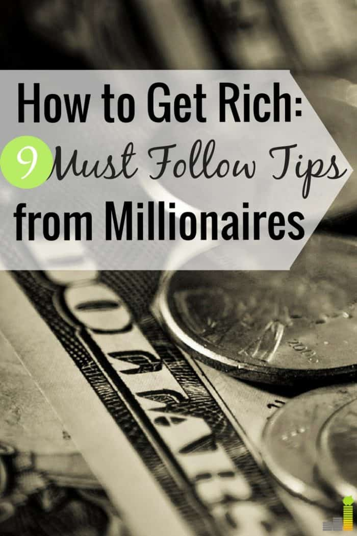 Want to know how to get rich but think it's only for a few? Here are 9 tips from self-made millionaires to become rich and have the kind of life you want.