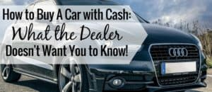 Want to know how to buy a car with cash? Here are the steps my family took to pay cash for a car at a dealership to save money and avoid a car payment.