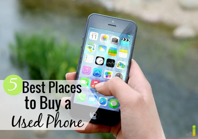 Want to buy a used phone but think you'll get a lemon? Here's what to look for along with the 5 best sites to buy a used phone and save money.