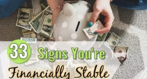 Are you financially stable? Here are 33 signs of financial stability that you should start pursuing today to be free to live the kind of life you want.