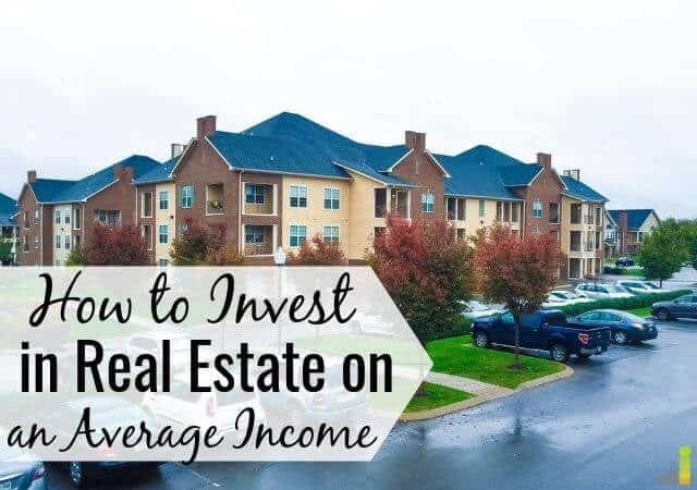 Even if you don't have a huge income you can make smart investing choices and invest in real estate.